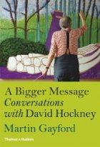 A Bigger Message - Conversations with David Hockney