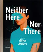 Neither Here Nor There - The Art of Oliver Jeffers