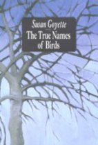 The True Names of Birds by Susan Goyette